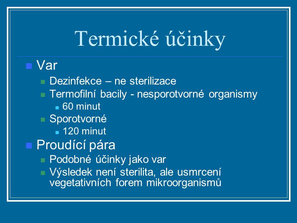 Termické účinky Var Dezinfekce – ne sterilizace Termofilní bacily - nesporotvorné organismy 60 minut Sporotvorné 120 minut Proudící pára Podobné účink