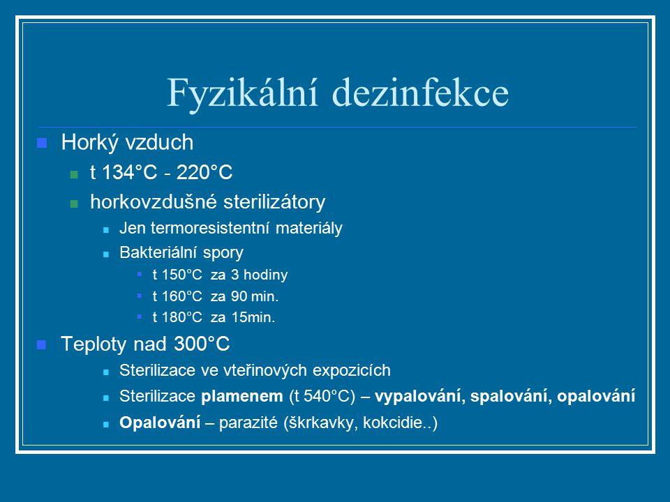 Fyzikální dezinfekce Horký vzduch t 134°C - 220°C horkovzdušné sterilizátory Jen termoresistentní materiály Bakteriální spory  t 150°C za 3 hodiny 