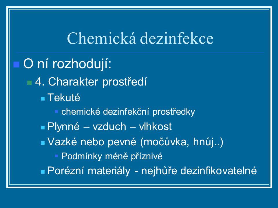 Chemická dezinfekce O ní rozhodují: 4. Charakter prostředí Tekuté  chemické dezinfekční prostředky Plynné – vzduch – vlhkost Vazké nebo pevné (močůvk