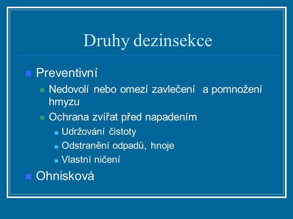 Druhy dezinsekce Preventivní Nedovolí nebo omezí zavlečení a pomnožení hmyzu Ochrana zvířat před napadením Udržování čistoty Odstranění odpadů, hnoje