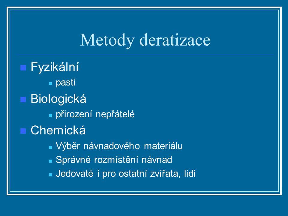 Metody deratizace Fyzikální pasti Biologická přirození nepřátelé Chemická Výběr návnadového materiálu Správné rozmístění návnad Jedovaté i pro ostatní