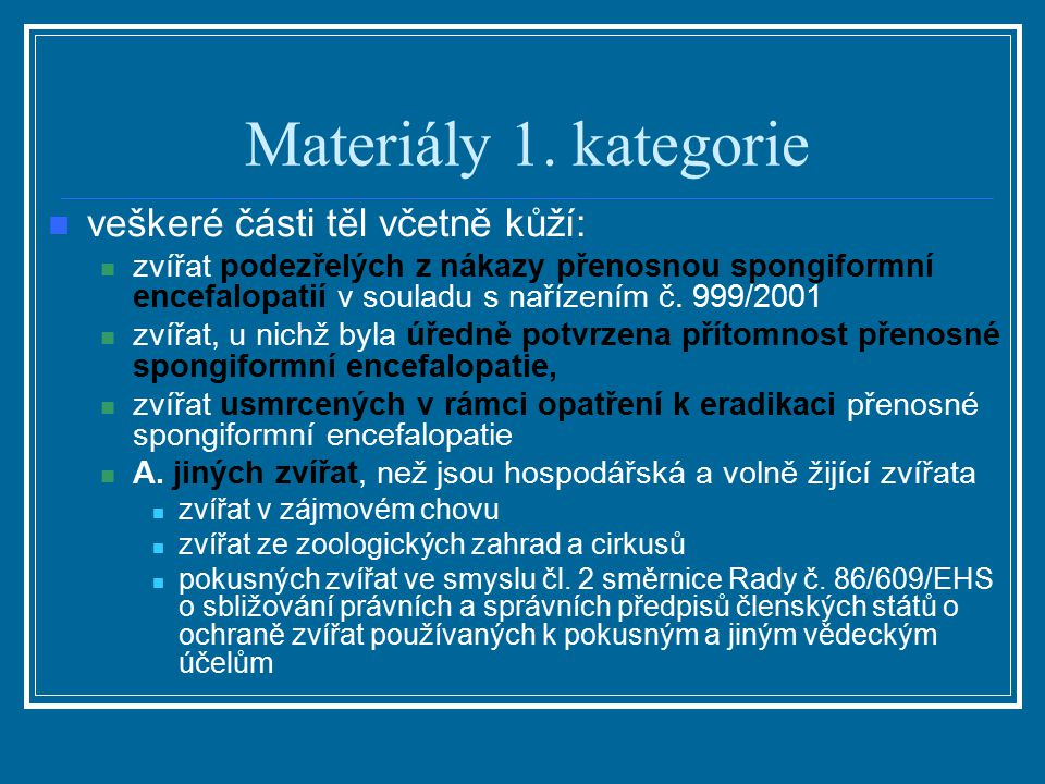 Materiály 1. kategorie veškeré části těl včetně kůží: zvířat podezřelých z nákazy přenosnou spongiformní encefalopatií v souladu s nařízením č. 999/20