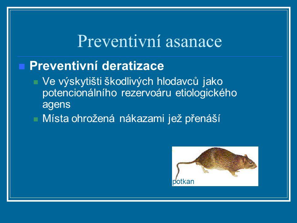 Preventivní asanace Preventivní deratizace Ve výskytišti škodlivých hlodavců jako potencionálního rezervoáru etiologického agens Místa ohrožená nákaza