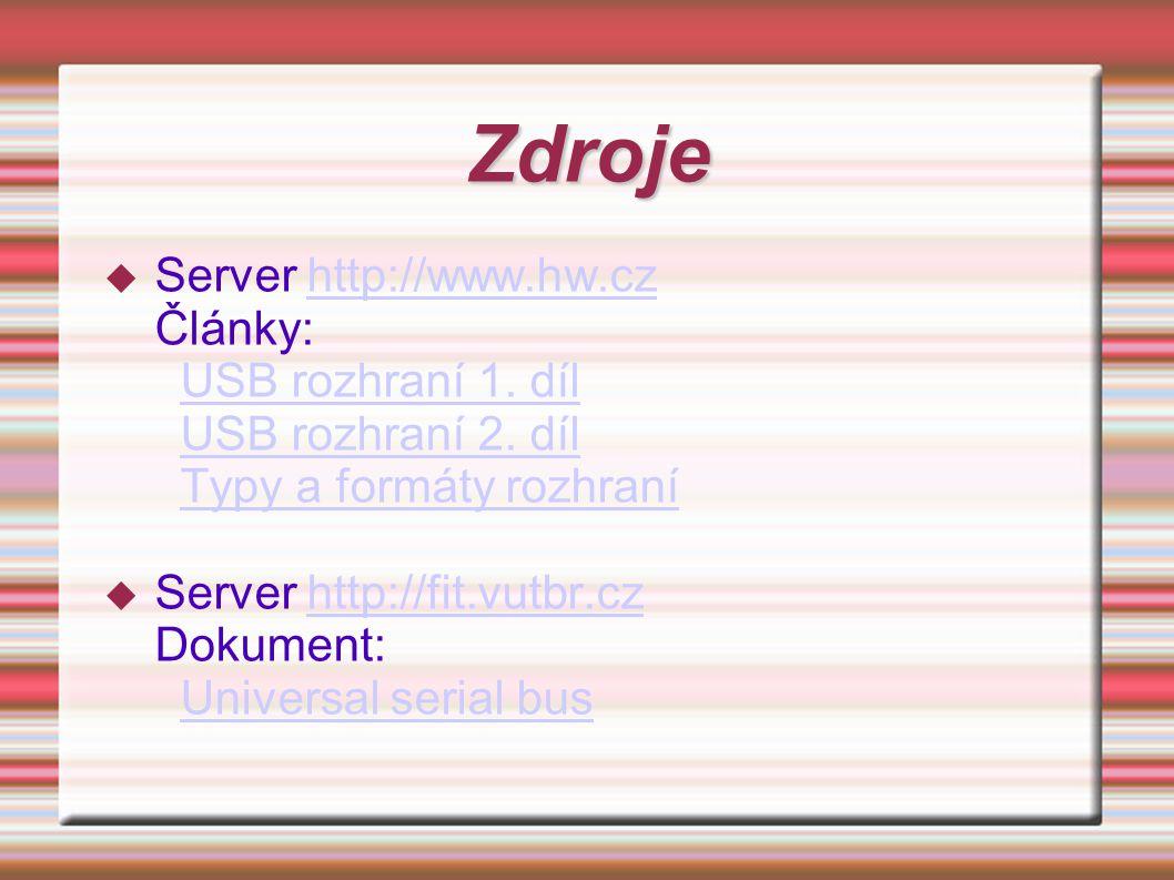 Zdroje  Server http://www.hw.cz Články: USB rozhraní 1. díl USB rozhraní 2. díl Typy a formáty rozhraníhttp://www.hw.cz USB rozhraní 1. díl USB rozhr