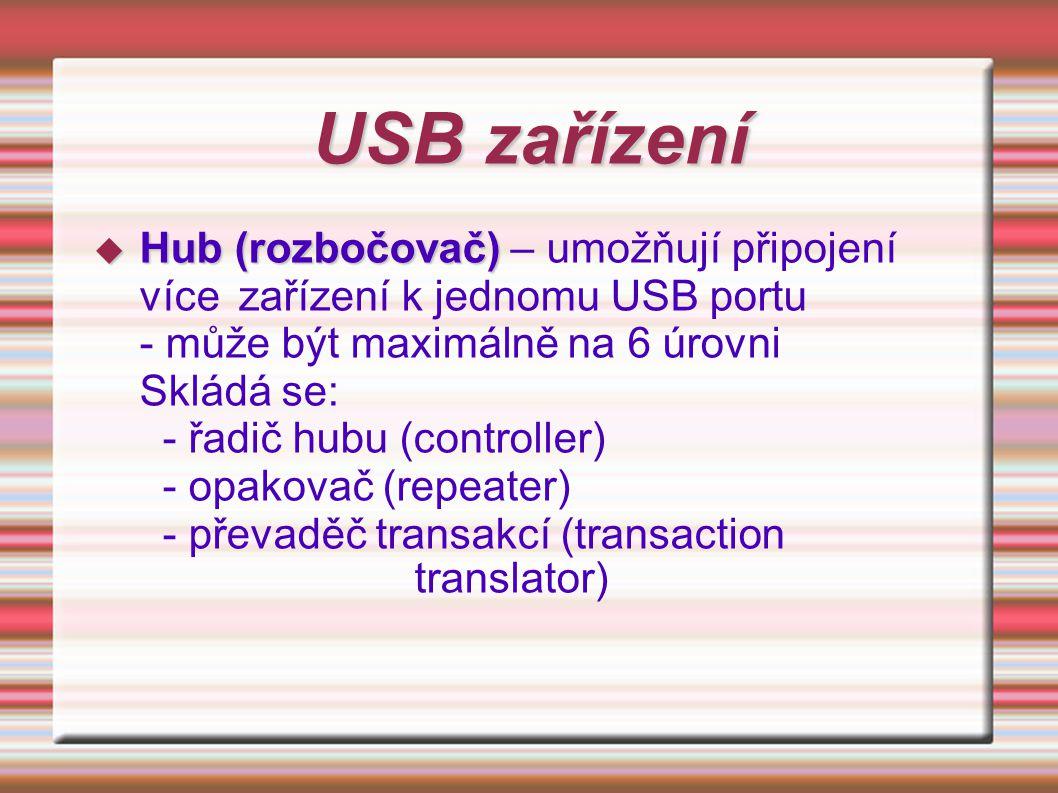 USB zařízení  Koncové zařízení  Koncové zařízení (function) - přijímá/vysílá data - přijímá/vysílá řídicí signály - může implementovat vnořený hub - může být maximálně na 7 úrovni