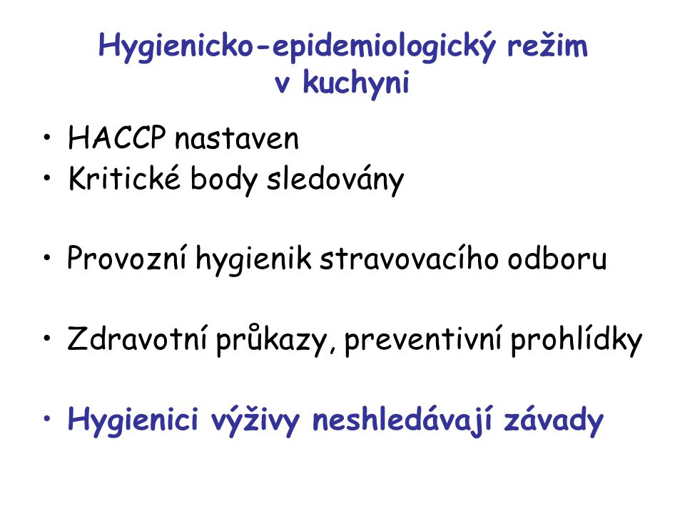 Hygienicko-epidemiologický režim v kuchyni HACCP nastaven Kritické body sledovány Provozní hygienik stravovacího odboru Zdravotní průkazy, preventivní prohlídky Hygienici výživy neshledávají závady
