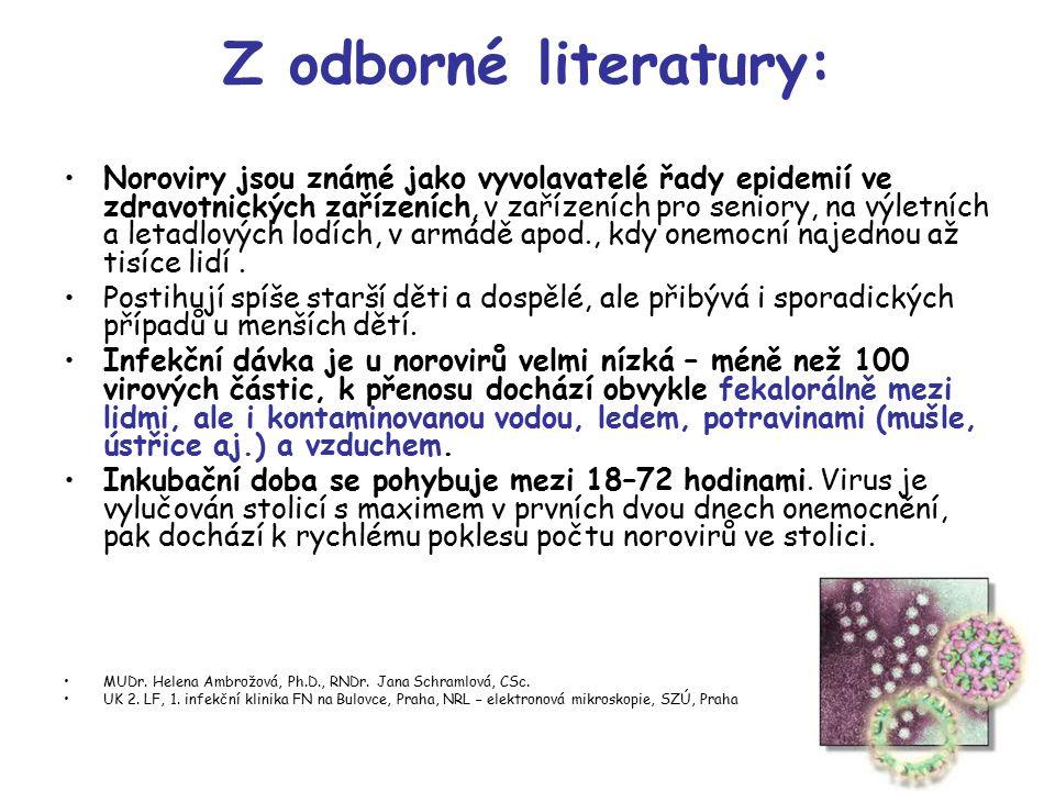 Z odborné literatury: Noroviry jsou známé jako vyvolavatelé řady epidemií ve zdravotnických zařízeních, v zařízeních pro seniory, na výletních a letad