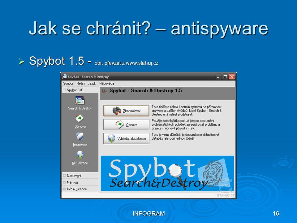 INFOGRAM16 Jak se chránit? – antispyware  Spybot 1.5 - obr. převzat z www.stahuj.cz