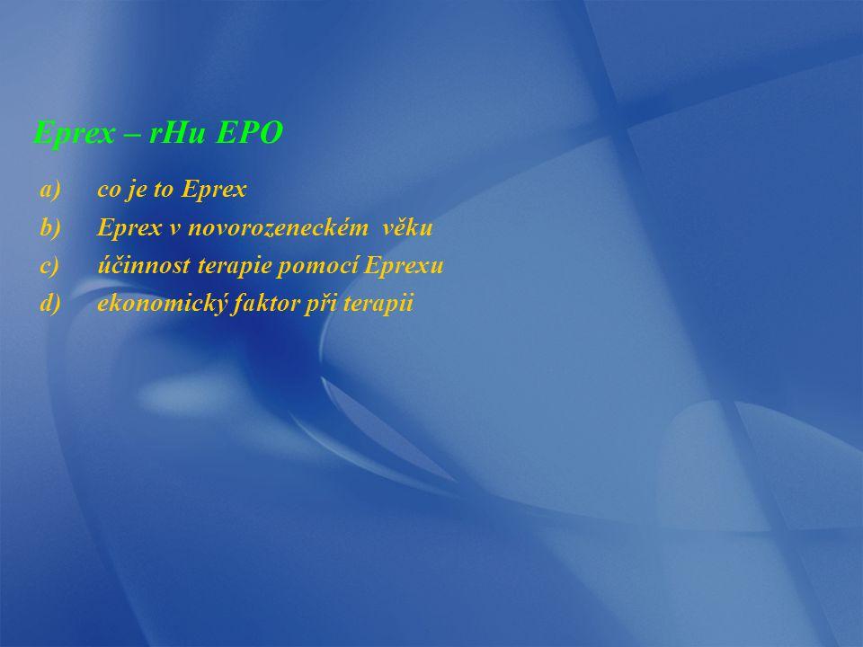 Eprex – rHu EPO a)co je to Eprex b)Eprex v novorozeneckém věku c)účinnost terapie pomocí Eprexu d)ekonomický faktor při terapii