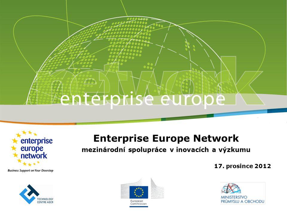 Enterprise Europe Network mezinárodní spolupráce v inovacích a výzkumu 17. prosince 2012