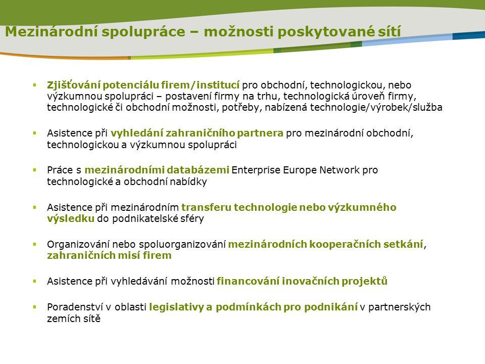  Zjišťování potenciálu firem/institucí pro obchodní, technologickou, nebo výzkumnou spolupráci – postavení firmy na trhu, technologická úroveň firmy, technologické či obchodní možnosti, potřeby, nabízená technologie/výrobek/služba  Asistence při vyhledání zahraničního partnera pro mezinárodní obchodní, technologickou a výzkumnou spolupráci  Práce s mezinárodními databázemi Enterprise Europe Network pro technologické a obchodní nabídky  Asistence při mezinárodním transferu technologie nebo výzkumného výsledku do podnikatelské sféry  Organizování nebo spoluorganizování mezinárodních kooperačních setkání, zahraničních misí firem  Asistence při vyhledávání možnosti financování inovačních projektů  Poradenství v oblasti legislativy a podmínkách pro podnikání v partnerských zemích sítě Mezinárodní spolupráce – možnosti poskytované sítí