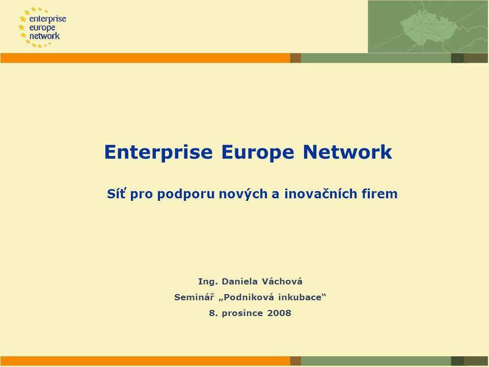 Enterprise Europe Network Síť pro podporu nových a inovačních firem Ing.