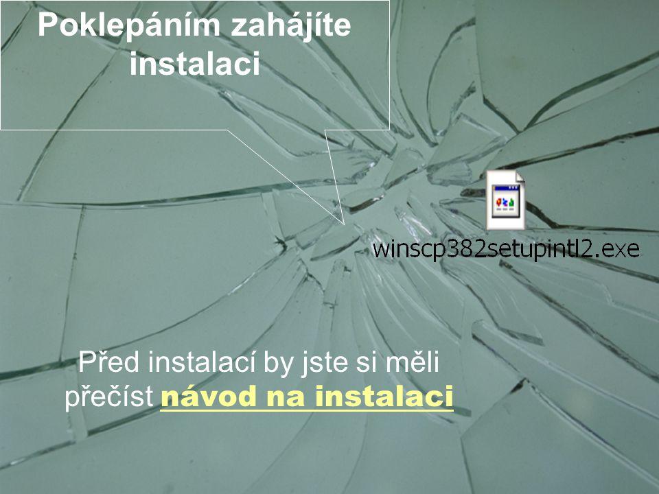 Poklepáním zahájíte instalaci Před instalací by jste si měli přečíst návod na instalaci návod na instalaci