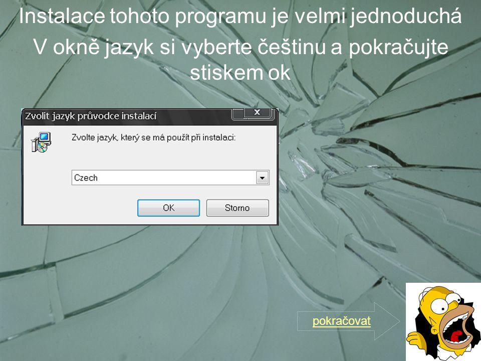 Instalace tohoto programu je velmi jednoduchá V okně jazyk si vyberte češtinu a pokračujte stiskem ok pokračovat