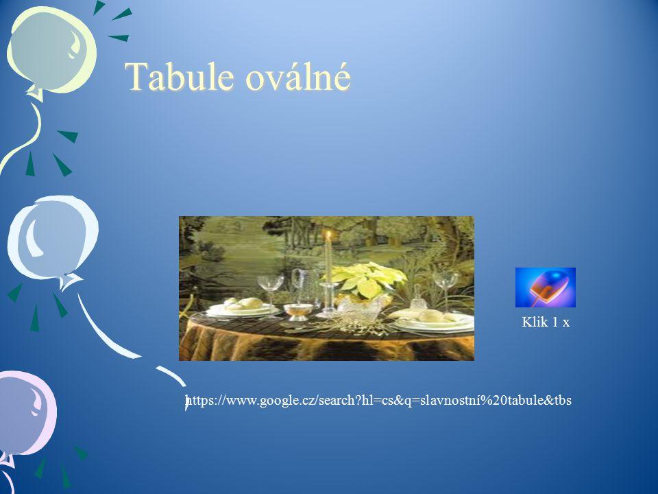 Tabule oválné Tabule oválné https://www.google.cz/search?hl=cs&q=slavnostní%20tabule&tbs Klik 1 x
