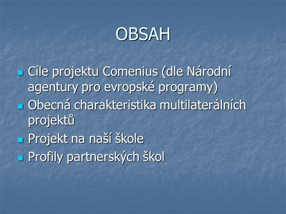 OBSAH Cíle projektu Comenius (dle Národní agentury pro evropské programy) Cíle projektu Comenius (dle Národní agentury pro evropské programy) Obecná c