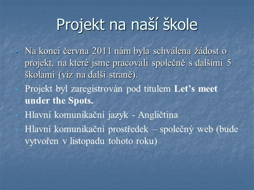 Projekt na naší škole Na konci června 2011 nám byla schválena žádost o projekt, na které jsme pracovali společně s dalšími 5 školami (viz na další straně).