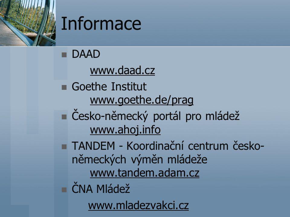 Informace DAAD www.daad.cz Goethe Institut www.goethe.de/prag www.goethe.de/prag Česko-německý portál pro mládež www.ahoj.info www.ahoj.info TANDEM - Koordinační centrum česko- německých výměn mládeže www.tandem.adam.cz www.tandem.adam.cz ČNA Mládež www.mladezvakci.cz
