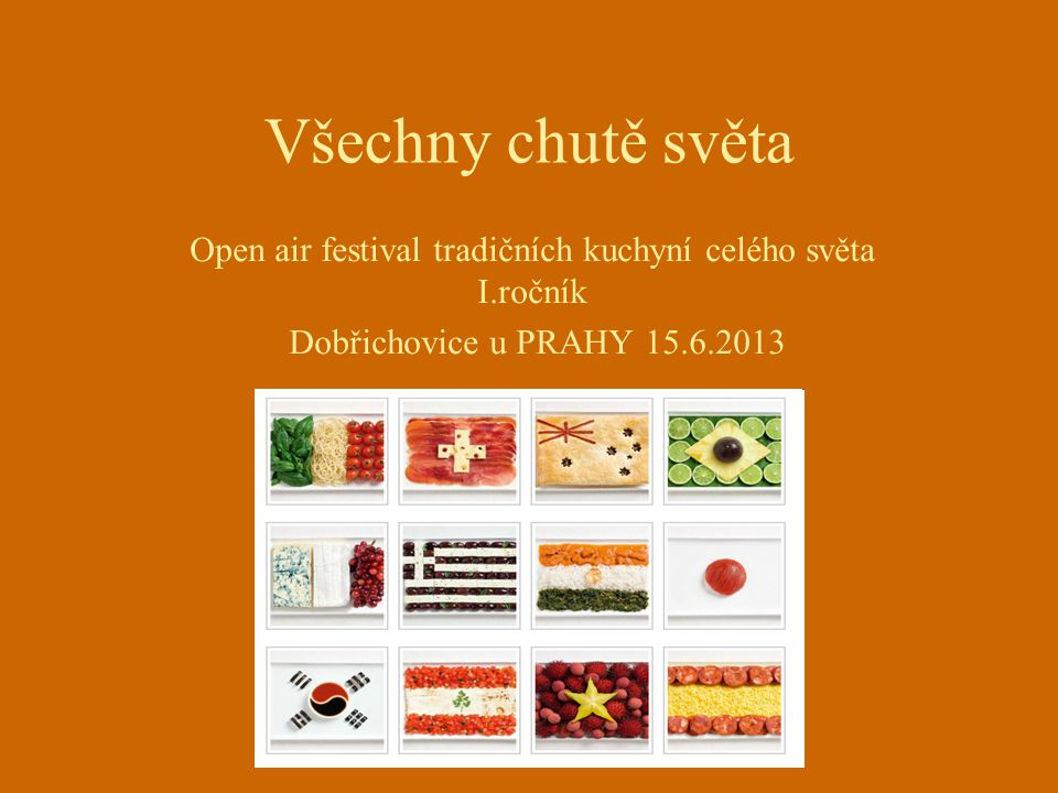 Všechny chutě světa Open air festival tradičních kuchyní celého světa I.ročník Dobřichovice u PRAHY 15.6.2013