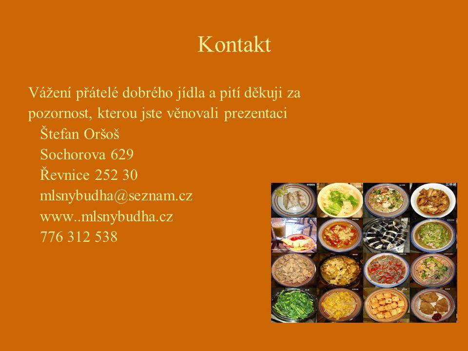 Kontakt Vážení přátelé dobrého jídla a pití děkuji za pozornost, kterou jste věnovali prezentaci Štefan Oršoš Sochorova 629 Řevnice 252 30 mlsnybudha@seznam.cz www..mlsnybudha.cz 776 312 538