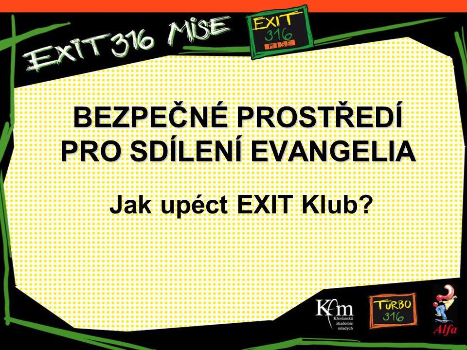 BEZPEČNÉ PROSTŘEDÍ PRO SDÍLENÍ EVANGELIA Jak upéct EXIT Klub?