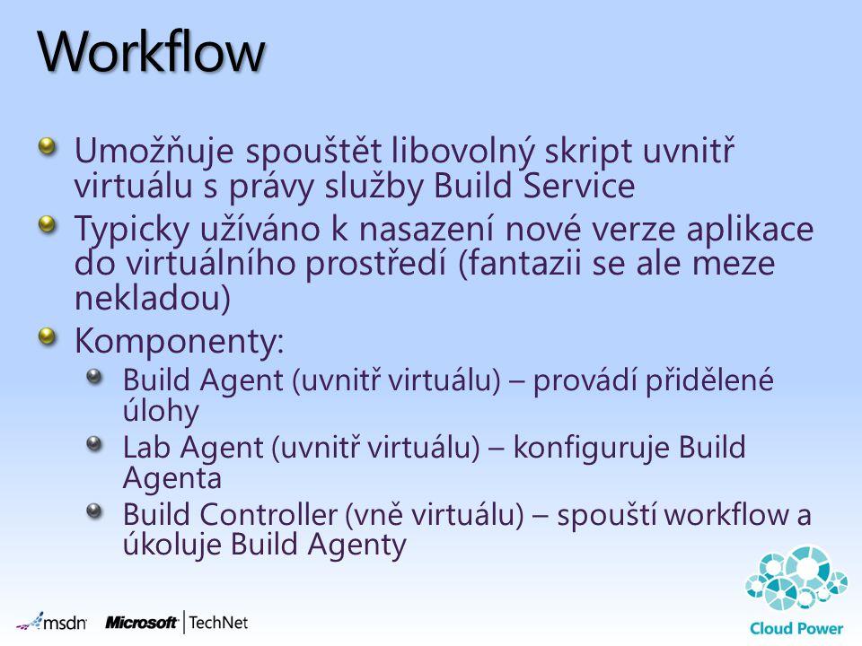 Workflow Umožňuje spouštět libovolný skript uvnitř virtuálu s právy služby Build Service Typicky užíváno k nasazení nové verze aplikace do virtuálního prostředí (fantazii se ale meze nekladou) Komponenty: Build Agent (uvnitř virtuálu) – provádí přidělené úlohy Lab Agent (uvnitř virtuálu) – konfiguruje Build Agenta Build Controller (vně virtuálu) – spouští workflow a úkoluje Build Agenty