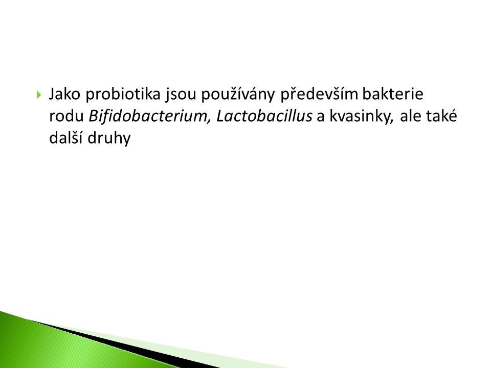  Jako probiotika jsou používány především bakterie rodu Bifidobacterium, Lactobacillus a kvasinky, ale také další druhy