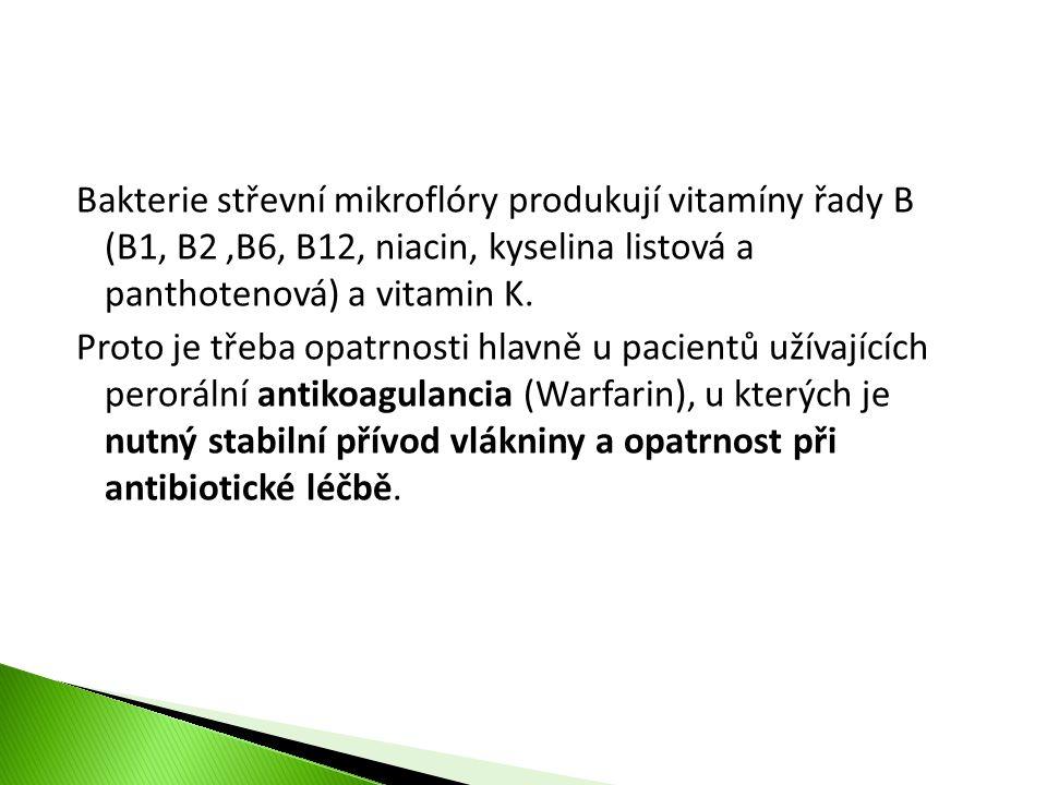 Bakterie střevní mikroflóry produkují vitamíny řady B (B1, B2,B6, B12, niacin, kyselina listová a panthotenová) a vitamin K. Proto je třeba opatrnosti
