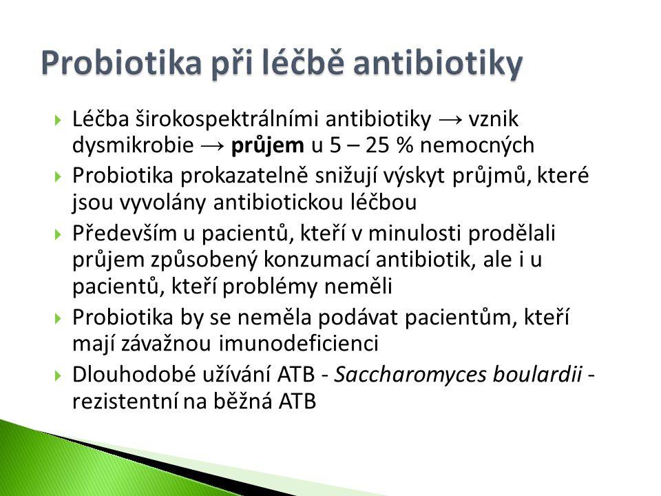  Léčba širokospektrálními antibiotiky → vznik dysmikrobie → průjem u 5 – 25 % nemocných  Probiotika prokazatelně snižují výskyt průjmů, které jsou v
