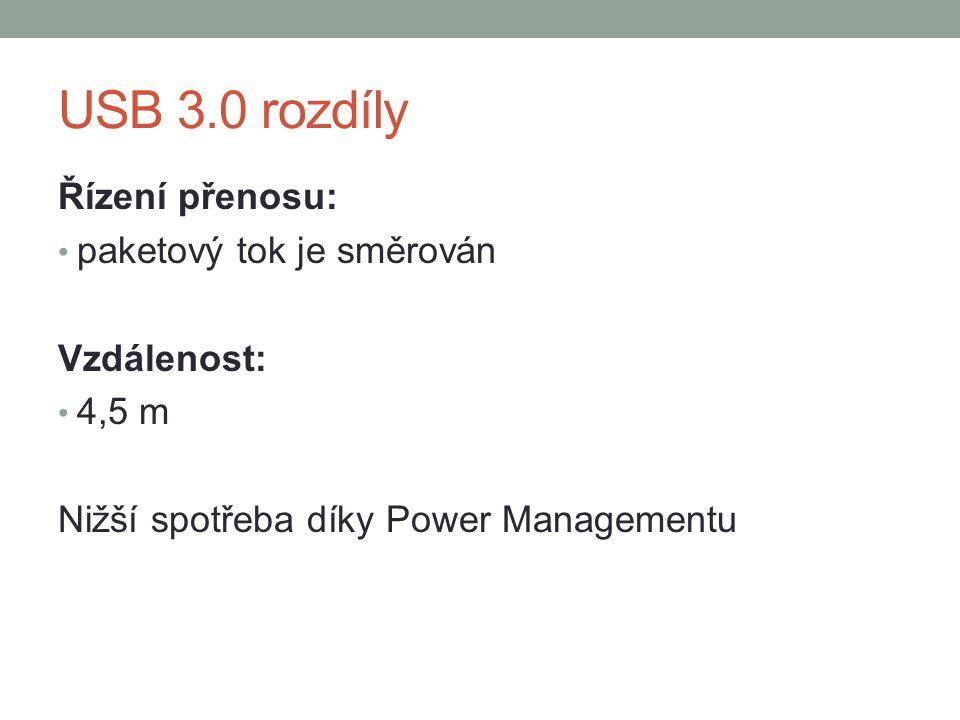 USB 3.0 rozdíly Řízení přenosu: paketový tok je směrován Vzdálenost: 4,5 m Nižší spotřeba díky Power Managementu