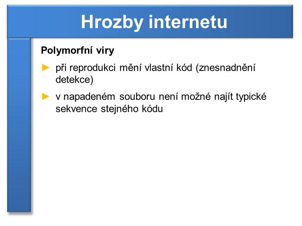 Polymorfní viry ►při reprodukci mění vlastní kód (znesnadnění detekce) ►v napadeném souboru není možné najít typické sekvence stejného kódu Hrozby internetu