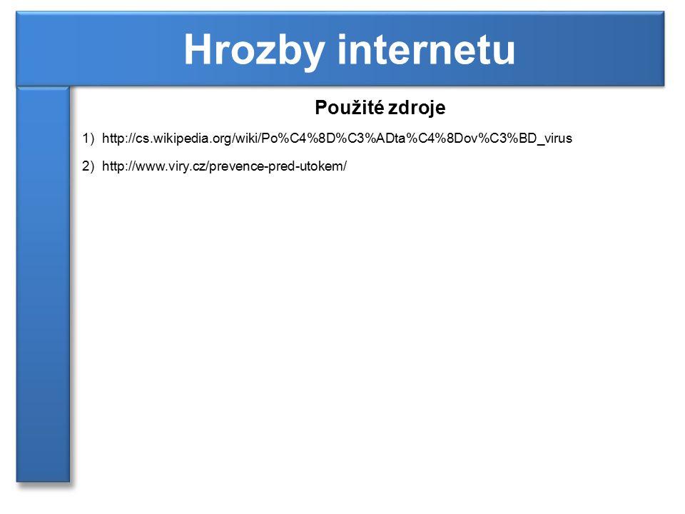 Použité zdroje 1)http://cs.wikipedia.org/wiki/Po%C4%8D%C3%ADta%C4%8Dov%C3%BD_virus 2)http://www.viry.cz/prevence-pred-utokem/ Hrozby internetu