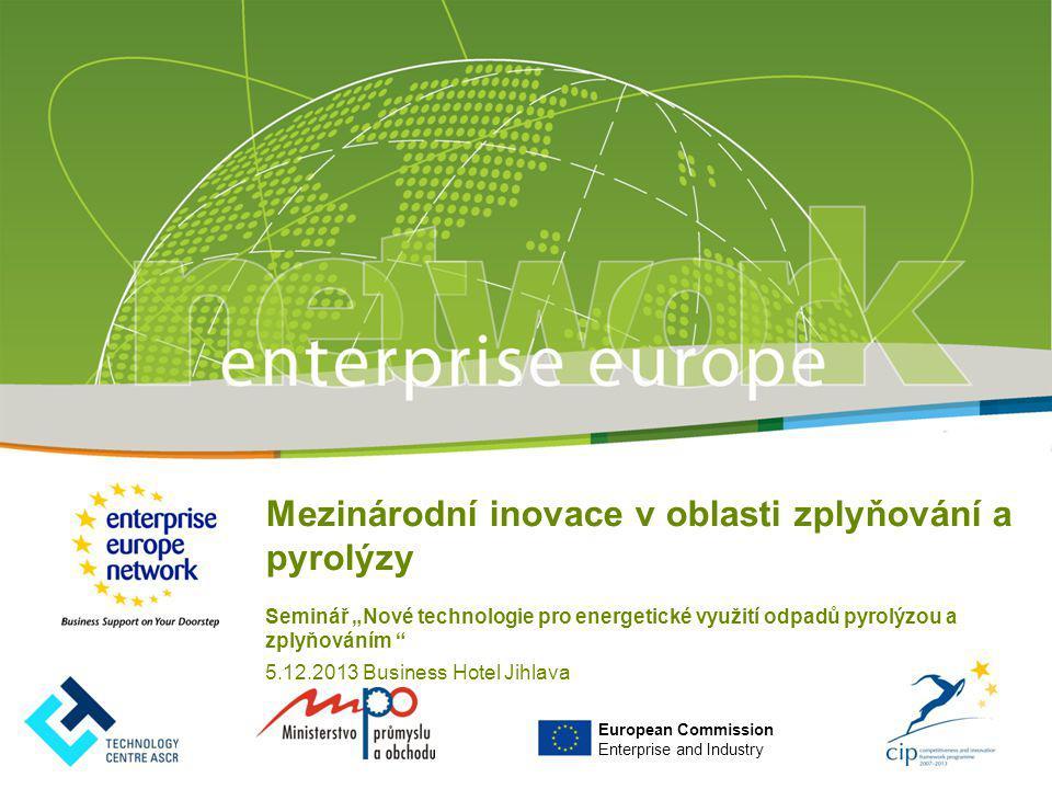 """European Commission Enterprise and Industry Mezinárodní inovace v oblasti zplyňování a pyrolýzy Seminář """"Nové technologie pro energetické využití odpa"""
