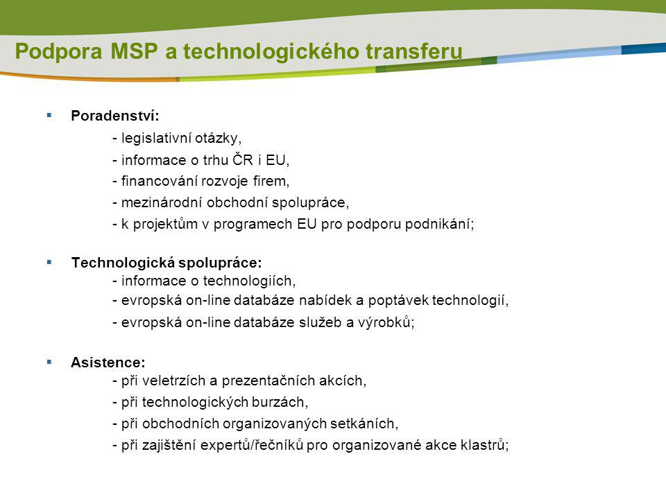 Podpora MSP a technologického transferu  Poradenství: - legislativní otázky, - informace o trhu ČR i EU, - financování rozvoje firem, - mezinárodní o