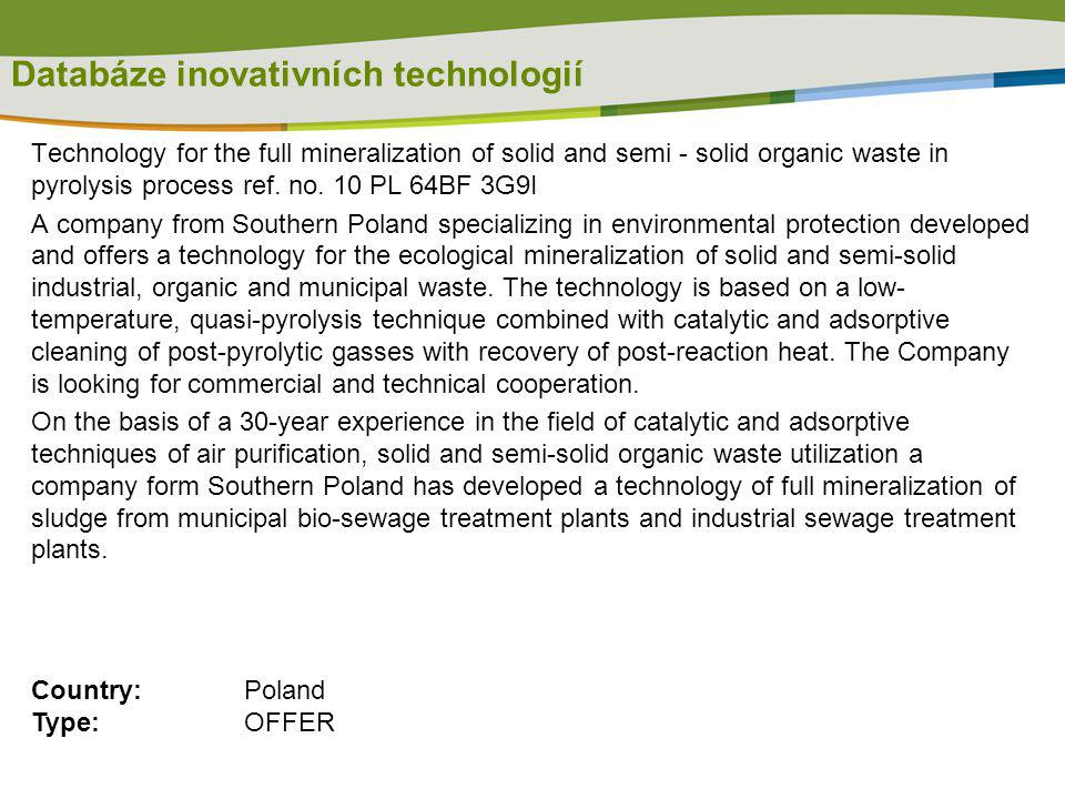 Databáze inovativních technologií Technology for the full mineralization of solid and semi - solid organic waste in pyrolysis process ref. no. 10 PL 6