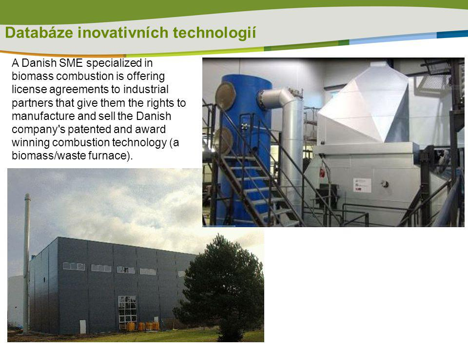 Databáze inovativních technologií A Danish SME specialized in biomass combustion is offering license agreements to industrial partners that give them