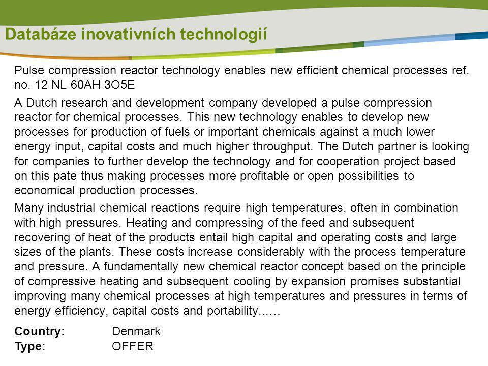 Databáze inovativních technologií Pulse compression reactor technology enables new efficient chemical processes ref. no. 12 NL 60AH 3O5E A Dutch resea