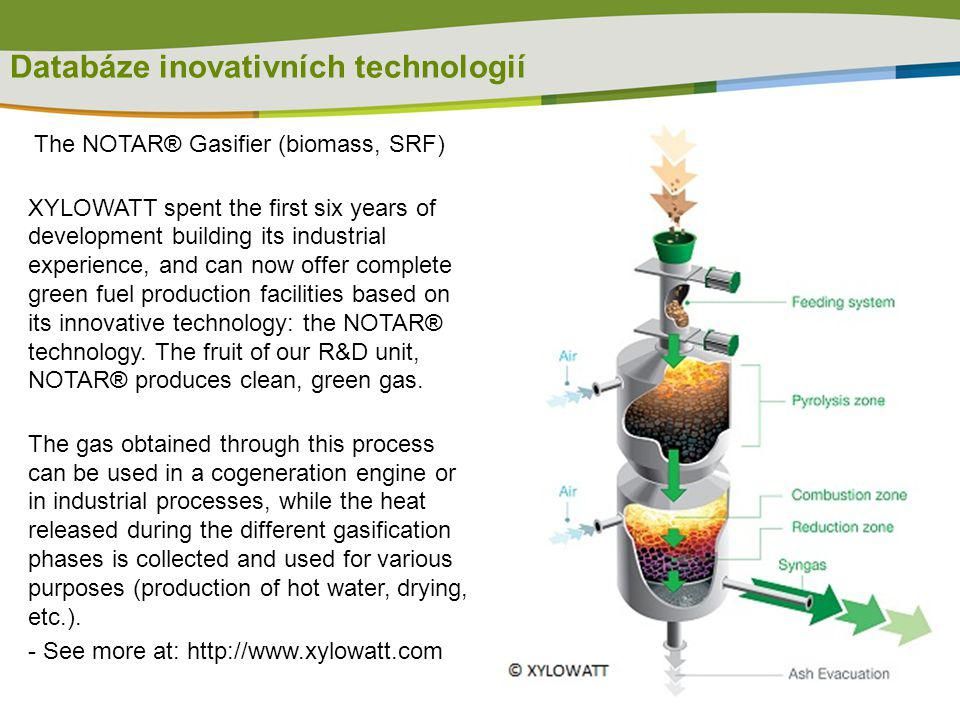 Databáze inovativních technologií The NOTAR® Gasifier (biomass, SRF) XYLOWATT spent the first six years of development building its industrial experie