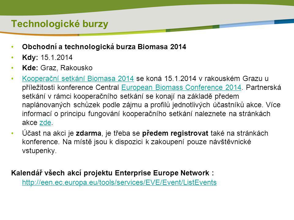 Technologické burzy Obchodní a technologická burza Biomasa 2014 Kdy: 15.1.2014 Kde: Graz, Rakousko Kooperační setkání Biomasa 2014 se koná 15.1.2014 v