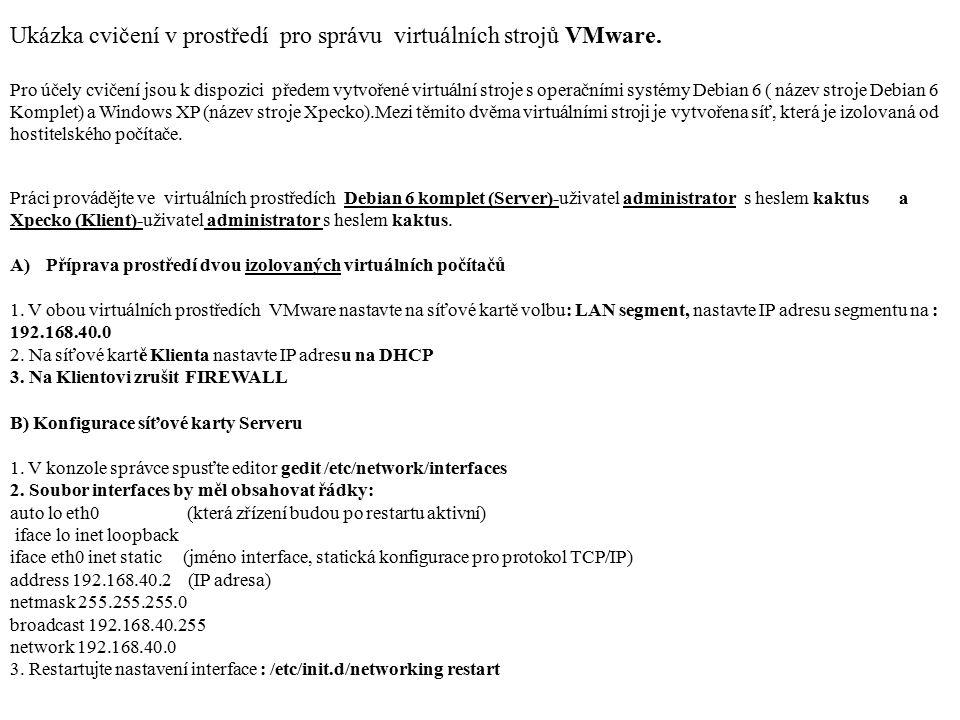 Práci provádějte ve virtuálních prostředích Debian 6 komplet (Server)-uživatel administrator s heslem kaktus a Xpecko (Klient)-uživatel administrator