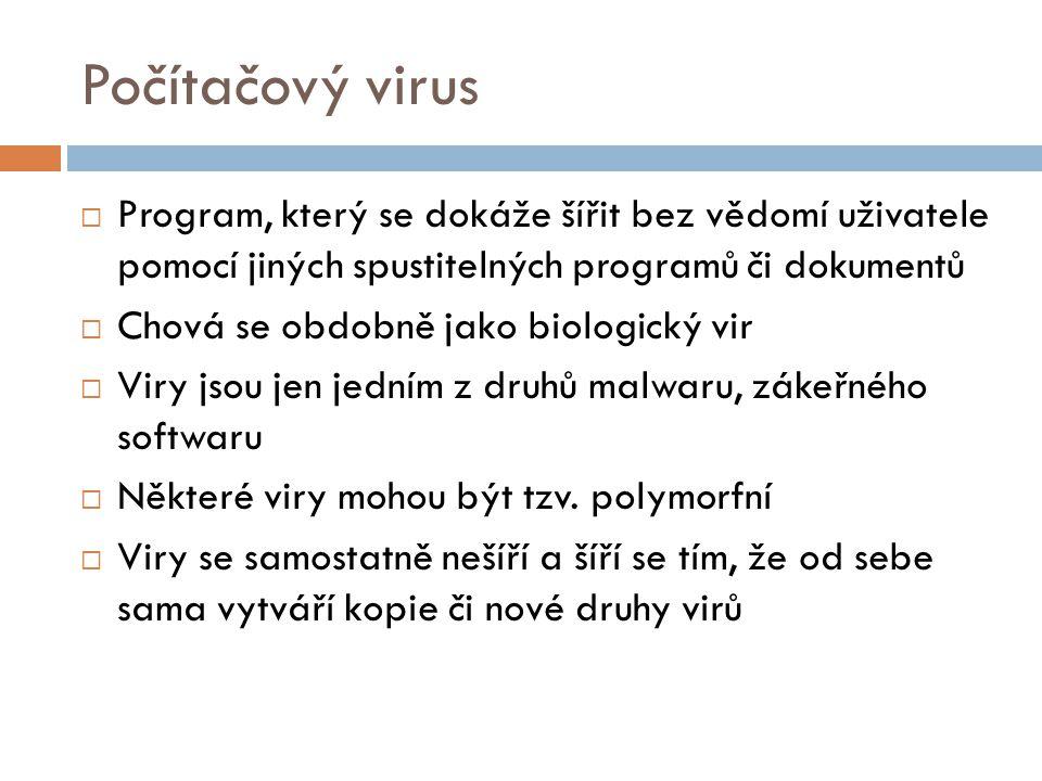 Počítačový virus  Program, který se dokáže šířit bez vědomí uživatele pomocí jiných spustitelných programů či dokumentů  Chová se obdobně jako biolo