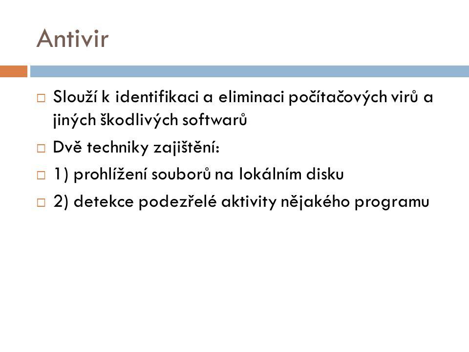 Antivir  Slouží k identifikaci a eliminaci počítačových virů a jiných škodlivých softwarů  Dvě techniky zajištění:  1) prohlížení souborů na lokáln