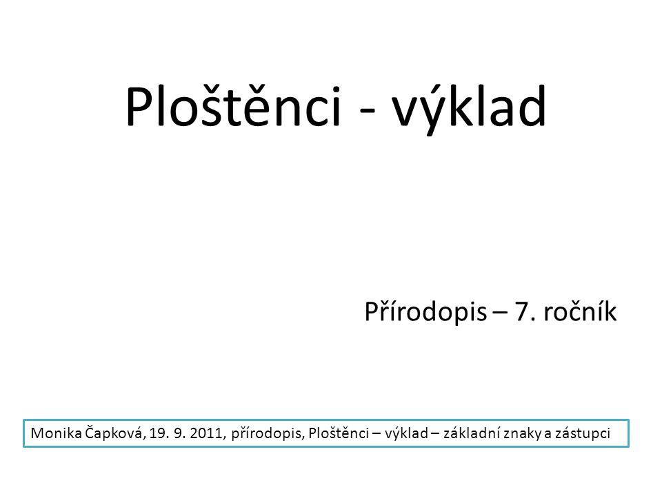 Ploštěnci - výklad Přírodopis – 7. ročník Monika Čapková, 19. 9. 2011, přírodopis, Ploštěnci – výklad – základní znaky a zástupci