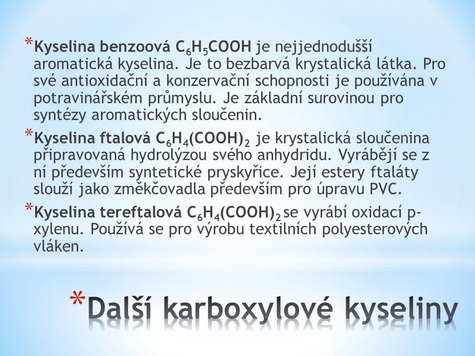 * Kyselina benzoová C 6 H 5 COOH je nejjednodušší aromatická kyselina. Je to bezbarvá krystalická látka. Pro své antioxidační a konzervační schopnosti