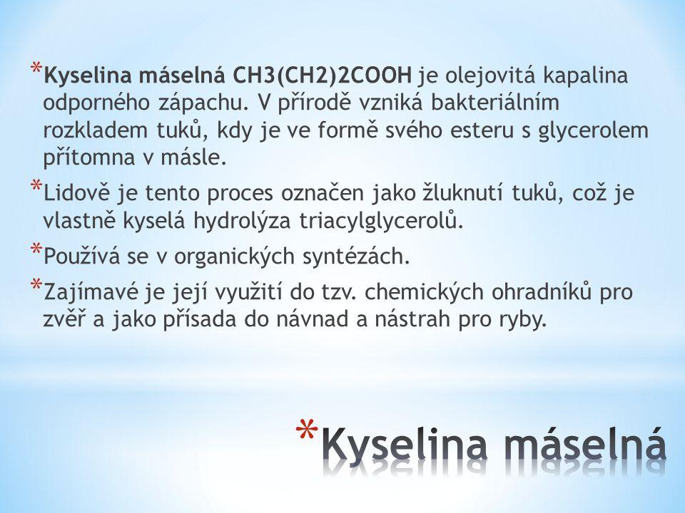 * Kyselina máselná CH3(CH2)2COOH je olejovitá kapalina odporného zápachu. V přírodě vzniká bakteriálním rozkladem tuků, kdy je ve formě svého esteru s