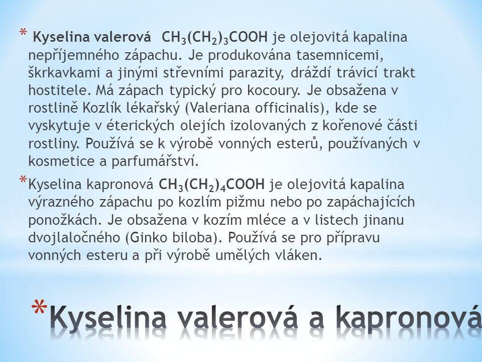 * Kyselina valerová CH 3 (CH 2 ) 3 COOH je olejovitá kapalina nepříjemného zápachu. Je produkována tasemnicemi, škrkavkami a jinými střevními parazity