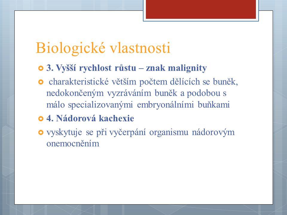 Biologické vlastnosti  3. Vyšší rychlost růstu – znak malignity  charakteristické větším počtem dělících se buněk, nedokončeným vyzráváním buněk a p