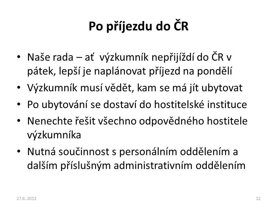 Po příjezdu do ČR Naše rada – ať výzkumník nepřijíždí do ČR v pátek, lepší je naplánovat příjezd na pondělí Výzkumník musí vědět, kam se má jít ubytov