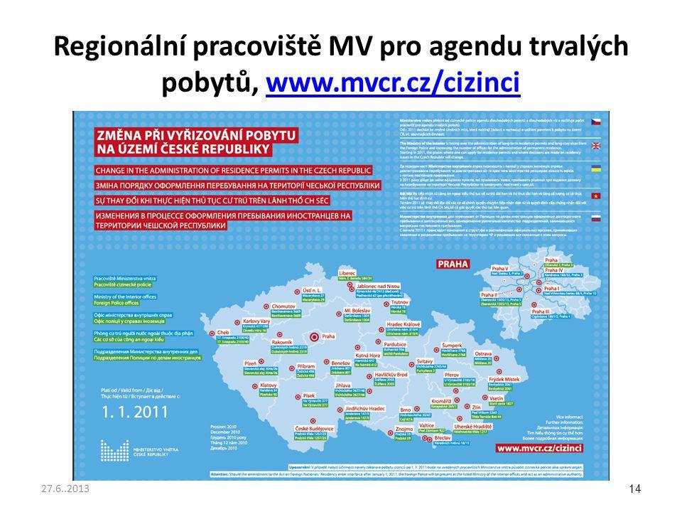 Regionální pracoviště MV pro agendu trvalých pobytů, www.mvcr.cz/cizinciwww.mvcr.cz/cizinci 14 27.6..2013