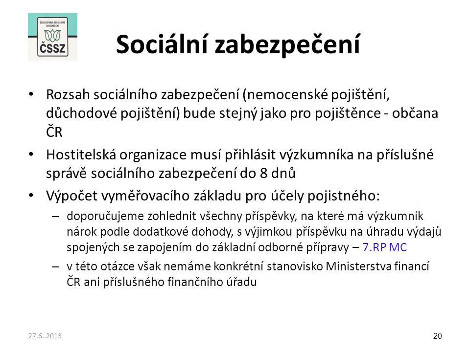 Sociální zabezpečení Rozsah sociálního zabezpečení (nemocenské pojištění, důchodové pojištění) bude stejný jako pro pojištěnce - občana ČR Hostitelská